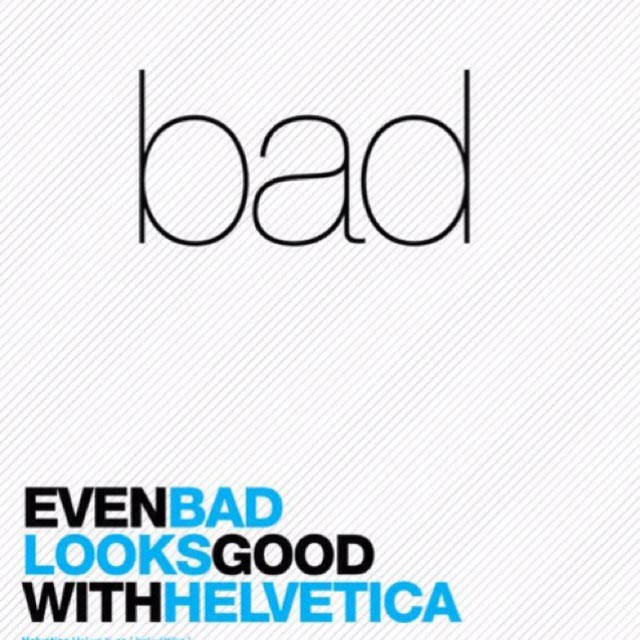 even-bad-looks-good-with-helvetica1