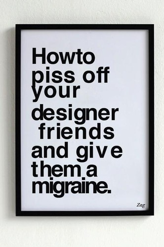 how-to-piss-off-your-designer-friends